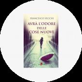 """Francesco Vecchi """"Avrà l'odore delle cose nuove"""""""